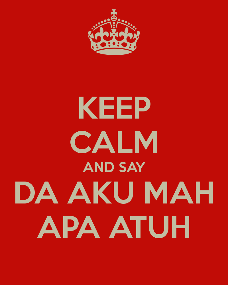 keep-calm-and-say-da-aku-mah-apa-atuh