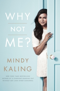 Why Not Me? by Mindy Kaling (courtesy of Goodreads)